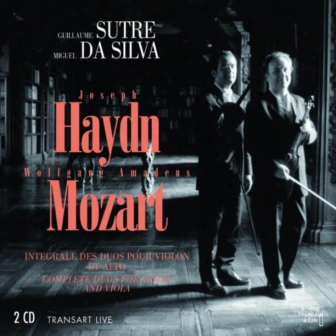 Joseph Haydn, Wolfgang Amadeus Mozart : Intã©grale Des Duos Pour Viokon Et Alto (complete Violin And Viola Duos)