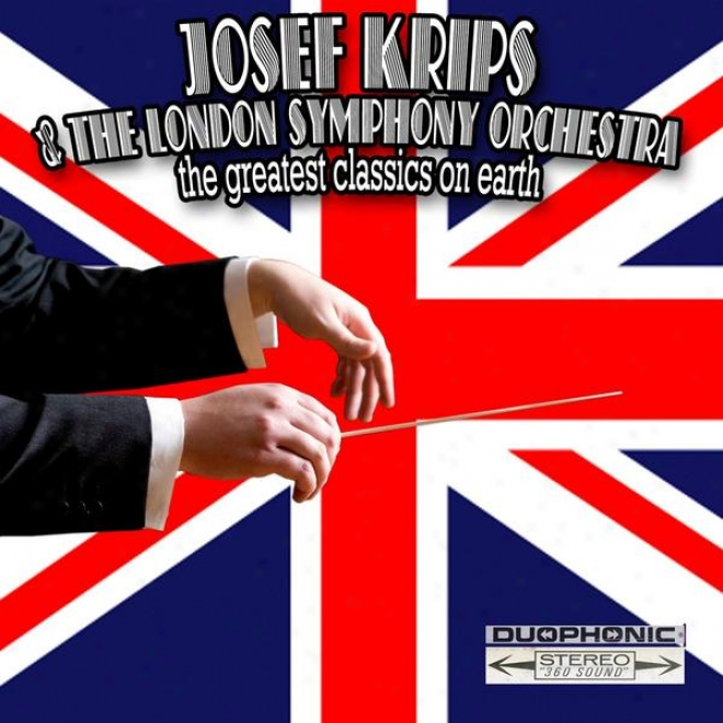 Joseph Klrpps And The London Consonance Orchestra:the Greatest Classics On Earth