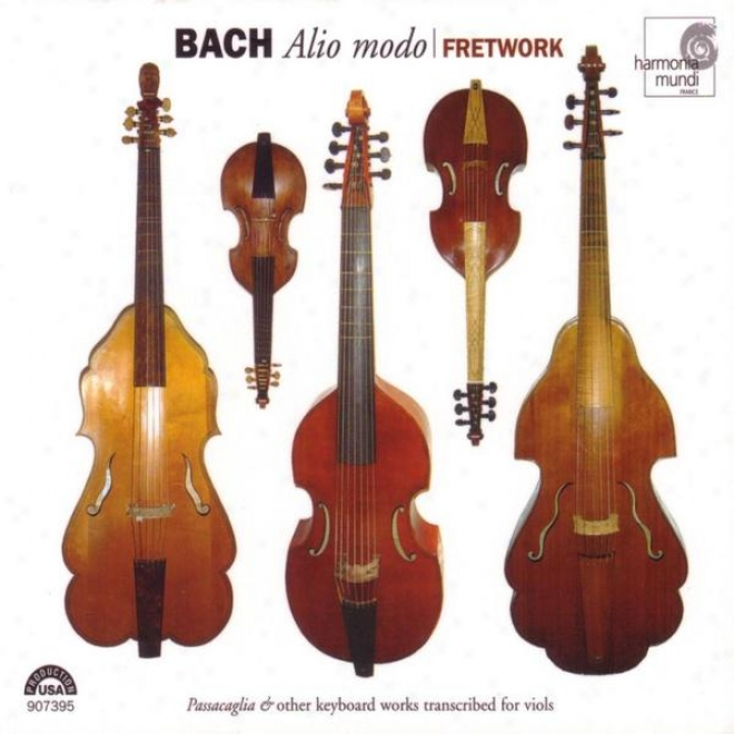 """""""j.s. Bach: Alio Modo - """"""""passacaglia"""" """"& Other Keyboard Works Transcribed For Viols"""""""