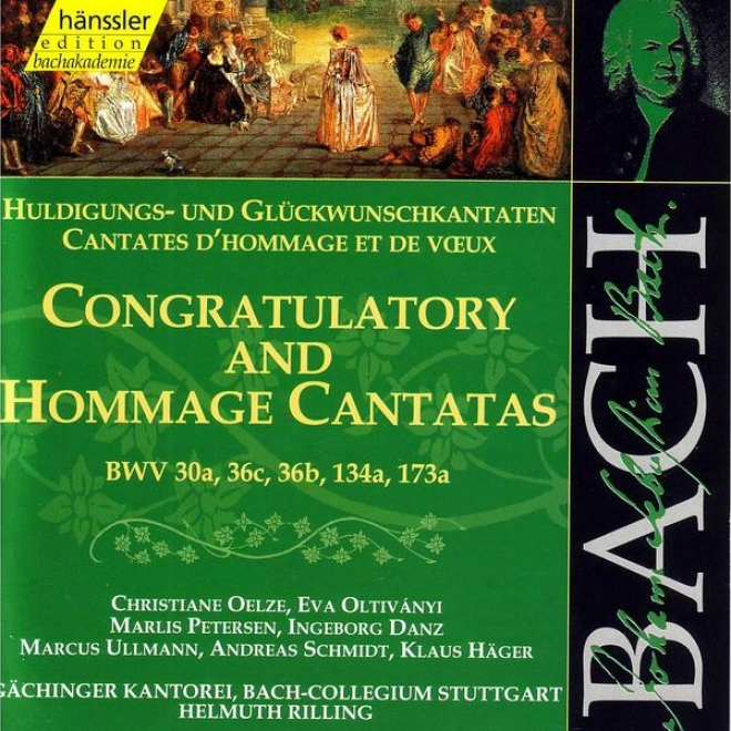 J.s. Bach - Congratulatory And Hommage Cantatas Bwv 30a, 36c, 36b, 134a, 173a