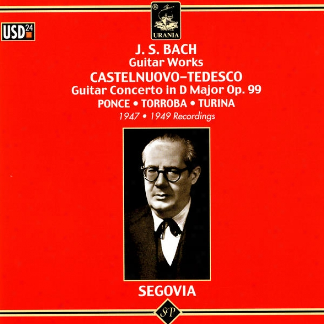 J.s. Bach Guitar Works; Castelnuovo-tedesco: Guitar Concerto In D Major, Op. 99; Ponce, Torroba, Turina