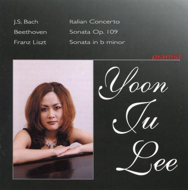 Js Bach: Italian Concerto / Beethoven: Sonata Op. 109 / Franz Liszt: Sonata In B Minor