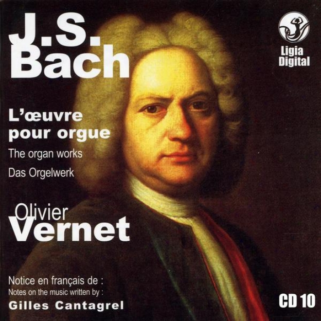 J.s. Bach The Organ Works, Das Orgelwerk, L'oeuvre Pout Orgue, Vol 10 Of 15