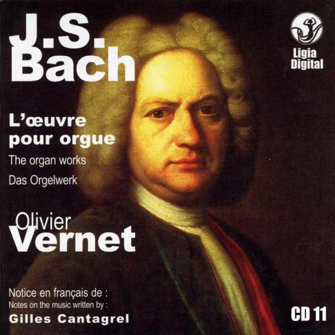 J.s. Bach The Organ Works, Das Orgelwerk, L'oeuvrre Pour Orgue, Vol 11 Of 15