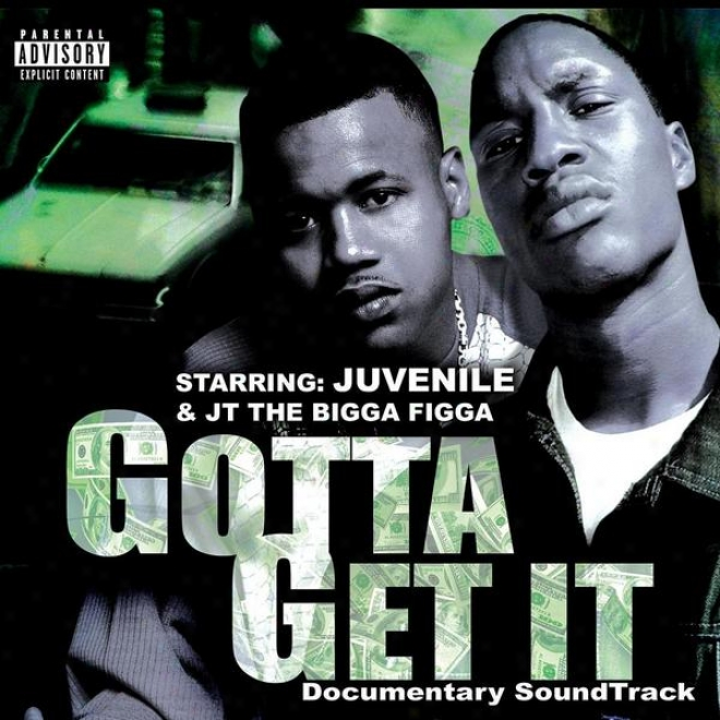Juvenile & Jt The Bigga Figga Present: Gotta Get It - Original Documentary Soundtrack