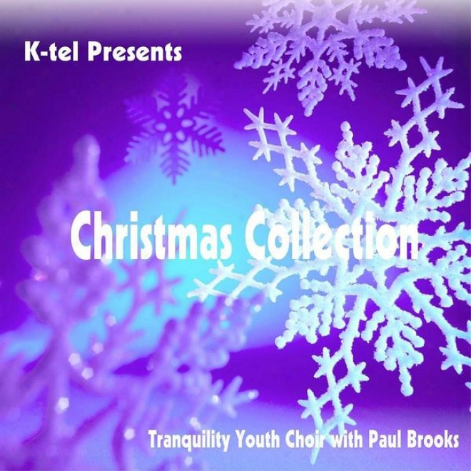 K-tel Presents Christmas Collection - Tranquility Youth Choir With Paul Brooks
