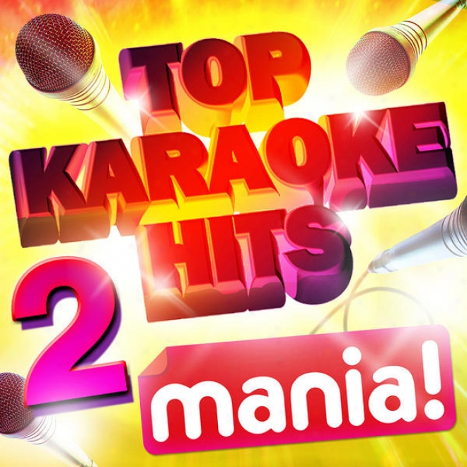 Karaoke iHts Mania! Vol 2 - 50 Vocal And Non Vocal Specially Recorded Karaoke Versions Of The Top Hits!