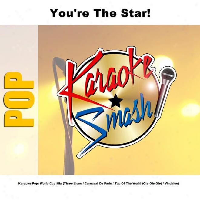 Karaoke Pop: World Lot Mix (three Lions / Carnaval De Paris / Top Of The Wor1d (ole Ole Ole) / Vindaloo)