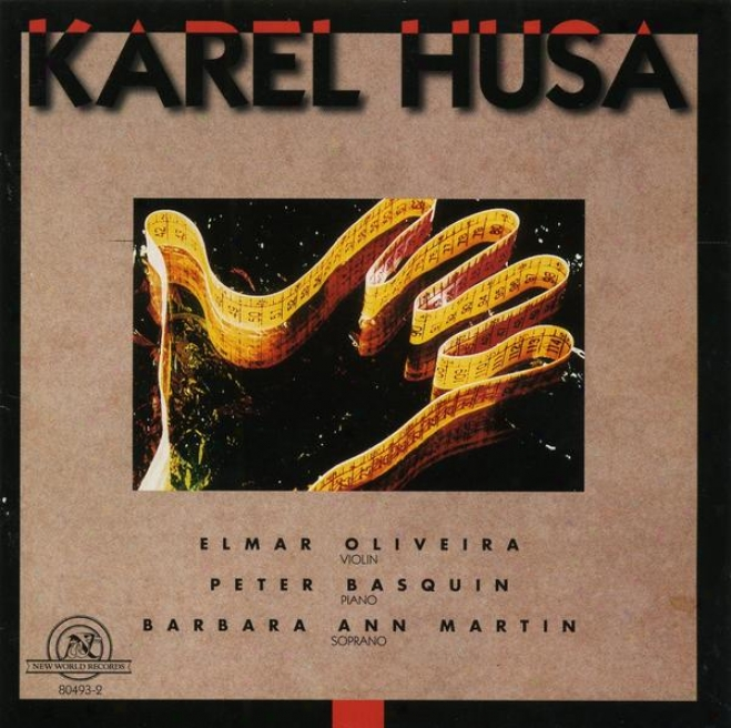 Karel Husa: Sonata For Violin And Piano/sonata No. 2 For Piano/twelve Moravian Songs