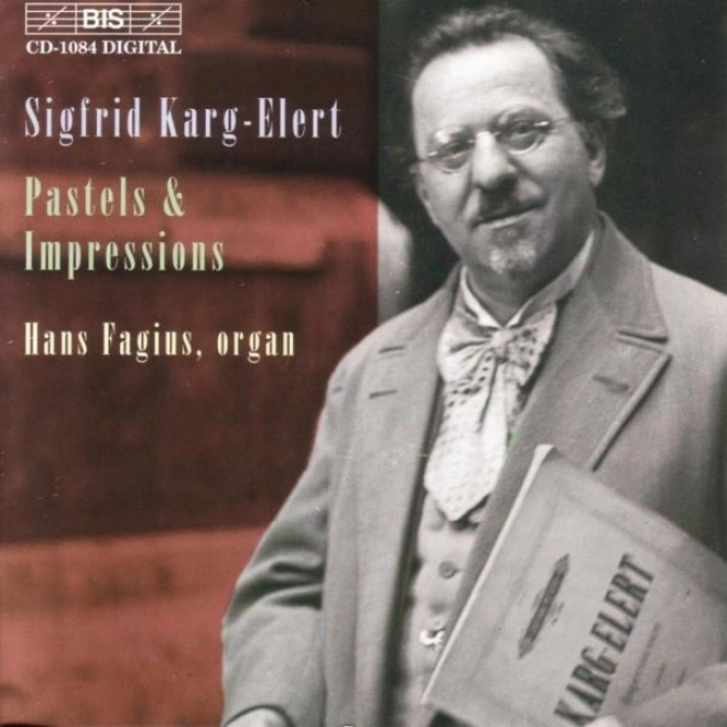 Karg-elert: Seven Pastels From The Lake Of Constance, Op. 96 / Trois Impressions, Op. 72