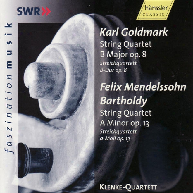 Karl Goldmark: String Quartet B Major Op.8 / Felix Mendelssohn Bartholdy: String Quartet A Minor Op. 13