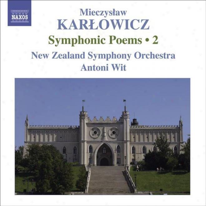 Karlowicz, M.: Symphonic Poems,-Vol. 2 (wit) - Powracajace Fale / Smutna Opowiesc / Odwieczne Piesni