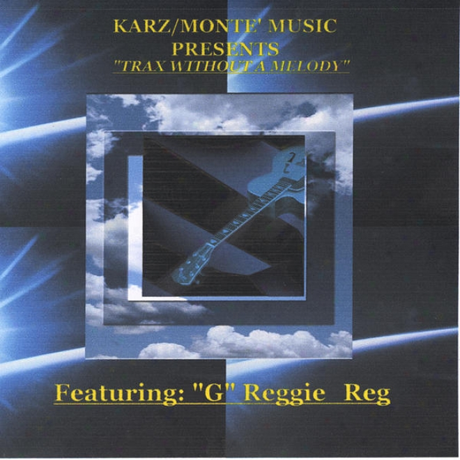 """karz/monte' Melody Presents  Trax Without A Melody Featuring """"g"""" Reggie-reg"""
