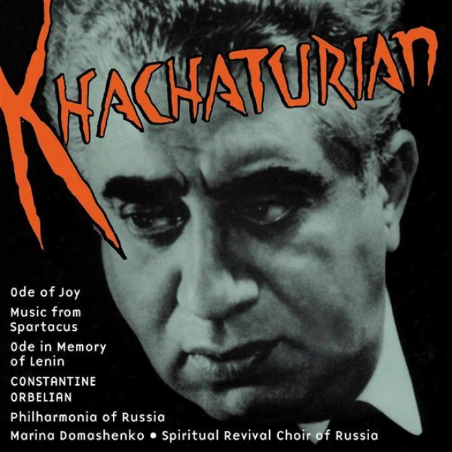 Khachaturian, A.: Spartacus / Odde In Memory Of Lenin / Ode To Joy (russian Philharmonia, Orbelian)