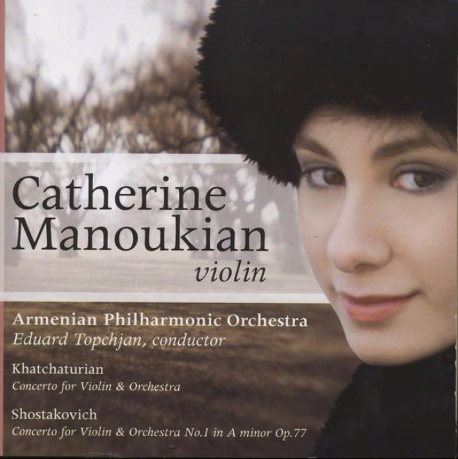 Khatchaturian: Concerto For Violin & Orchestra / Shostakovich: Concerto For Violin & Orchestra No. 1 In A Minor Op.77