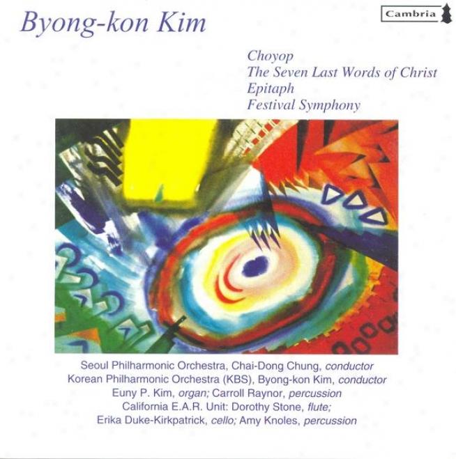 Kim, B.-k.: Festival Symphony / Choyop / The Seven Last Words Of Christ / Epitaph (chung, Kim)