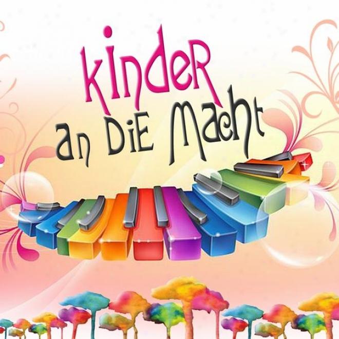 Kinder An Die Macht (die Schã¶nsten Und Bekanntesten Kinderlieder Zum Mitsingen)