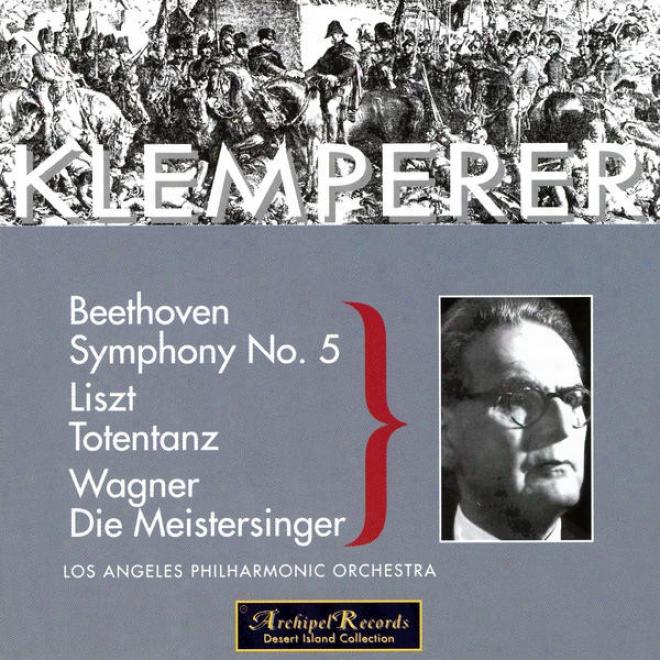 Klemperer In Los Angeles: Beethoven, Symphony No. 5; Liszt, Totentanz; Wagner, Die Meistersinger