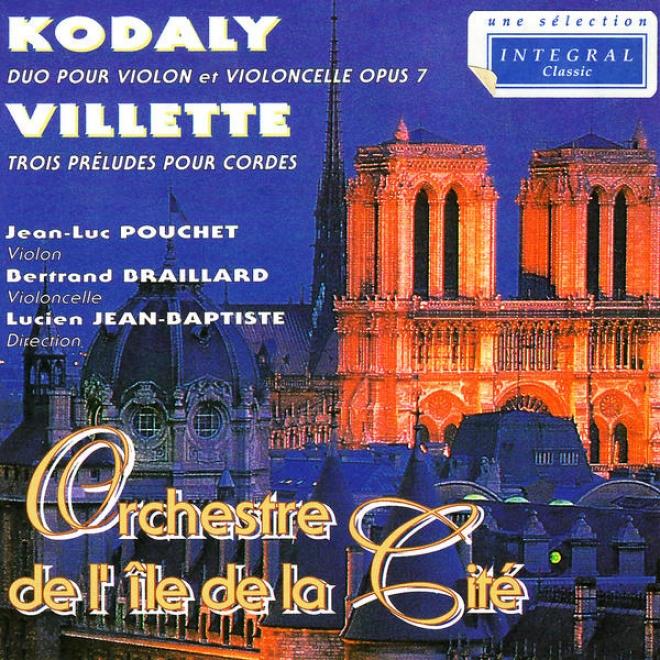 Kodaly: Duo Pour Violon Et Violoncelle & Villete: Trois Prã©ludes Pour Cordes