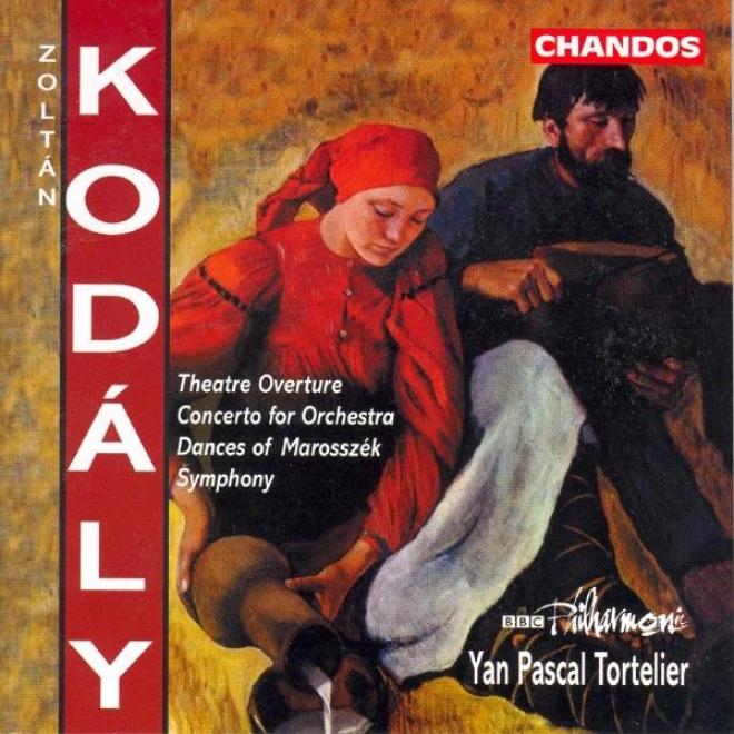 Kodaly: Theatre Overtute / Concdrto For Orchestra / Dances Of Marosszek / Symphony