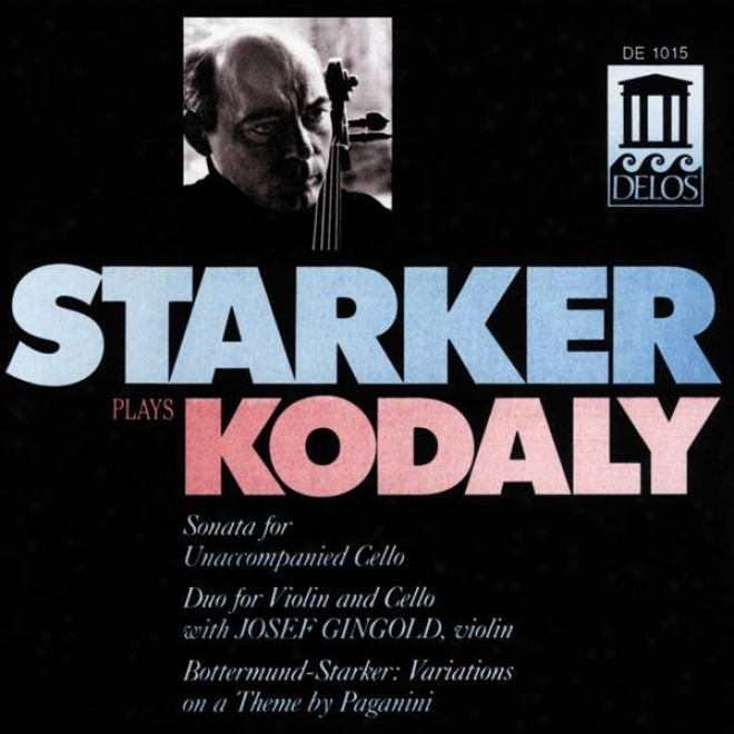 Kodaly, Z.: Cello Sonata / Duo / Bottermund, H.: Variiations On A Theme By Paganini (starker Plays Kodaly) (statker, Gingold)