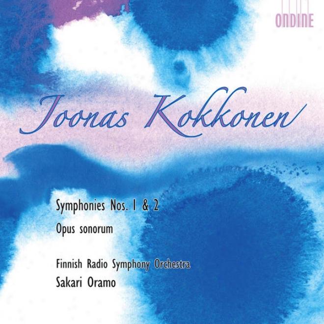 Kokkonen, J.: Symphonies Nos. 1 Anx 2 / Opus Sonorum (finnish Radio Symphony, Oramo)