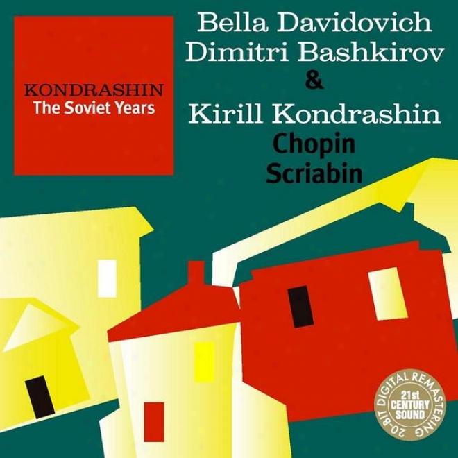 Kondrashin: The Soviet Years. B. Davidovich, D. Bashkirov & K. Kondrashin - Chopin, Scriabin