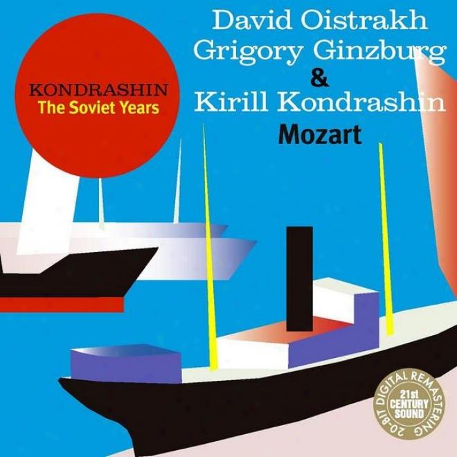 Kondrashin: The Soviet Years. D. Oistrakh, G. Ginzburg & K. Kondrashin - Mozart