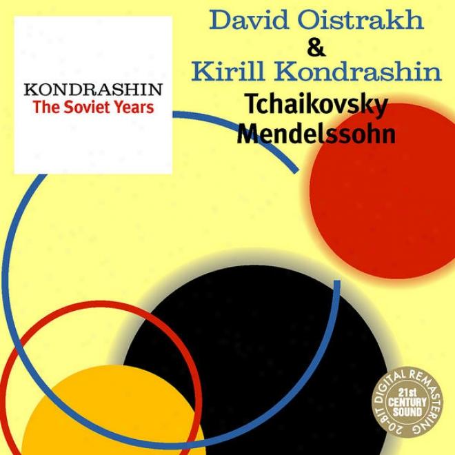 Kondrashin: The Soviet Years. D. Oistrakh & K. Kpndrashin - Tchaikovsky, Mendwlssohn