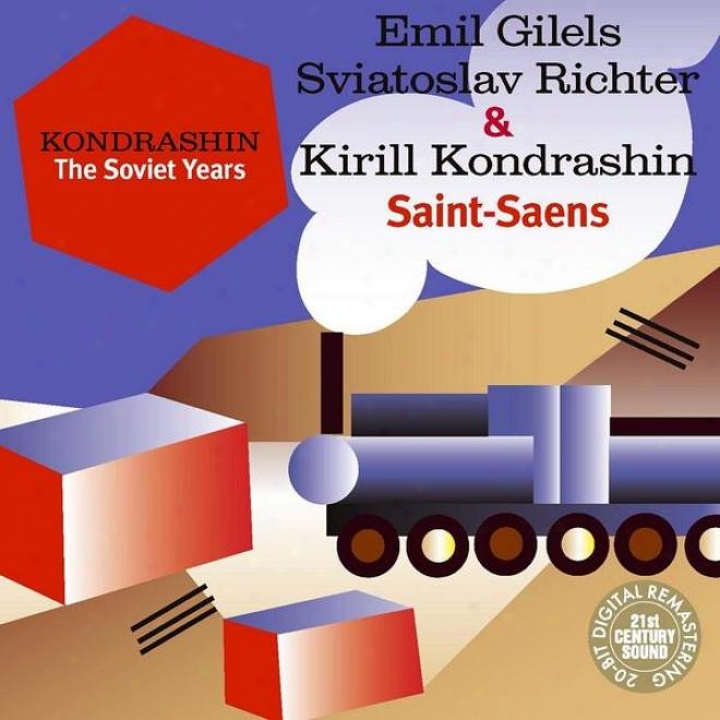 Kondrashin: The Soviet Years. E. Gilels, S. Richter & K. Kondrashin - Saint-saens