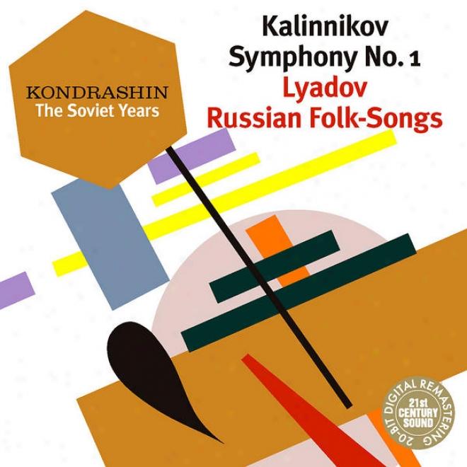 Kondrashin: The Soviet Years. Kalinnikov: Symlhony No. 1; Lyadov: Russian Folk-songs