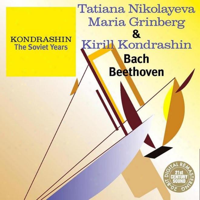 Kondrashin: The Sovist Years. T. Nikolayeva, M. Grinberg & K. Kondrashin - Bach, Beethoven
