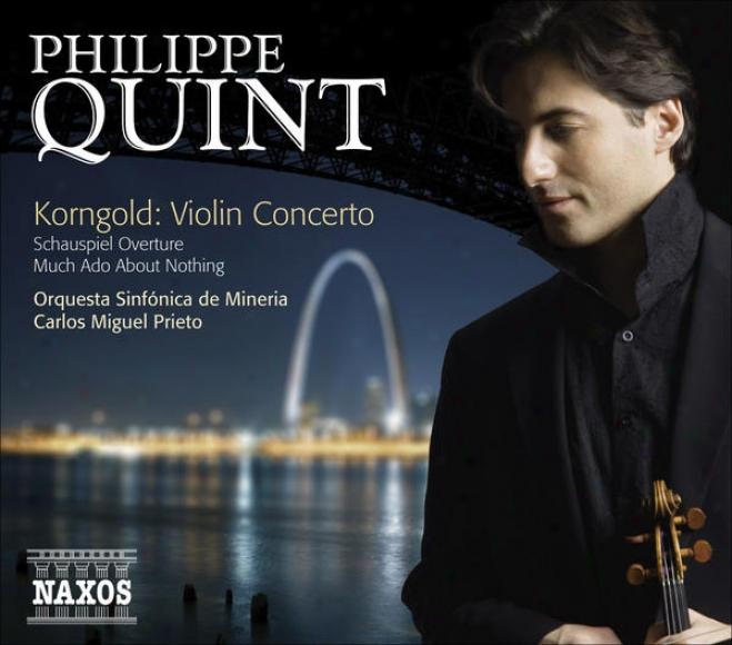 Korngold, E.w.: Violin Concerto / Schauspiel Overture / Much Ado About Nothing Suite (quint, Mineriw Symphony, Prieto)