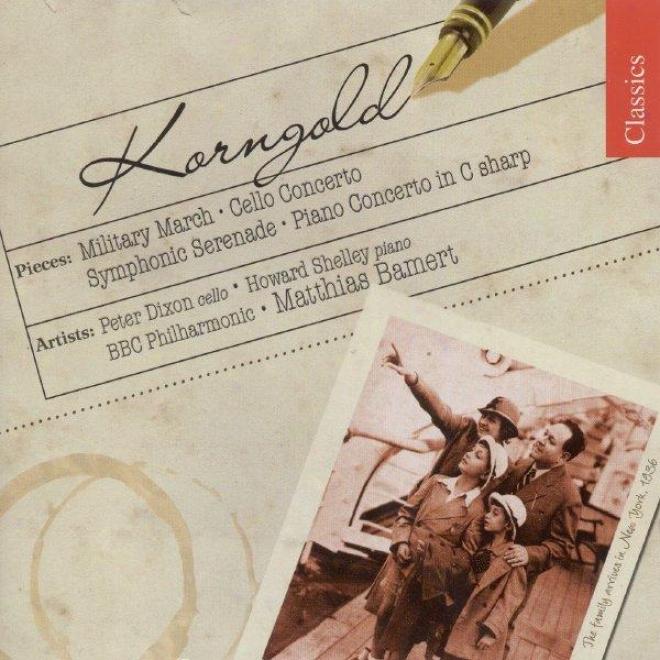 Korngold: Military March / Cello Concerto / Symphonic Serenade / Piano Concerto