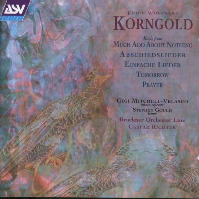 Korngold: Tomorrow; Einfache Lieder; Prayer; Much Ado Ready Nothing; Abschiedelieder