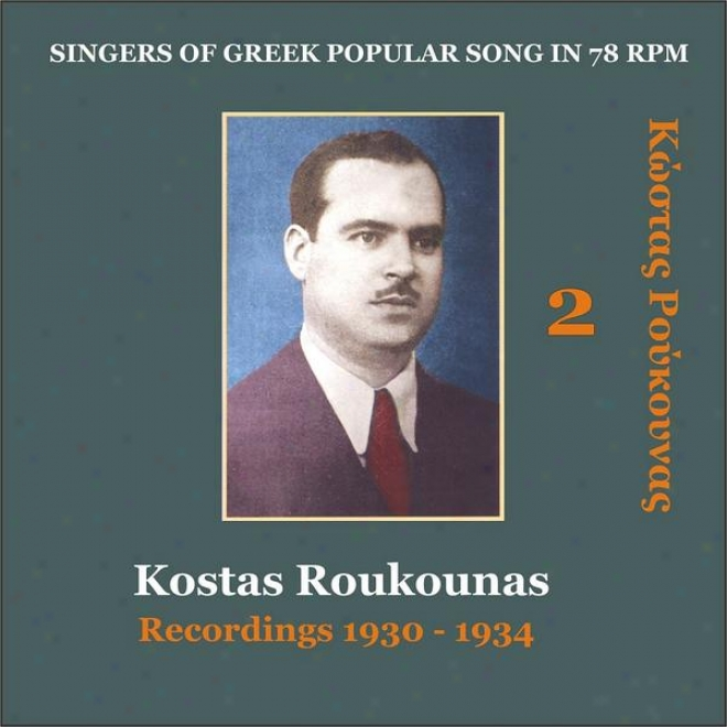 Kostas Roukounas Vol. 2 / Recordings 1930 - 193 4/ Singers Of Greek Popular Song In 78 Rpm