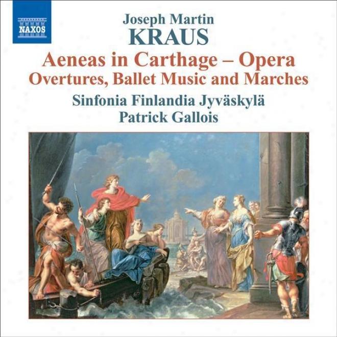 Kraus, J.m.: Aeneas In Carthage (orchestrzl Excerpts )(sinfonia Finlandia, Gallois)