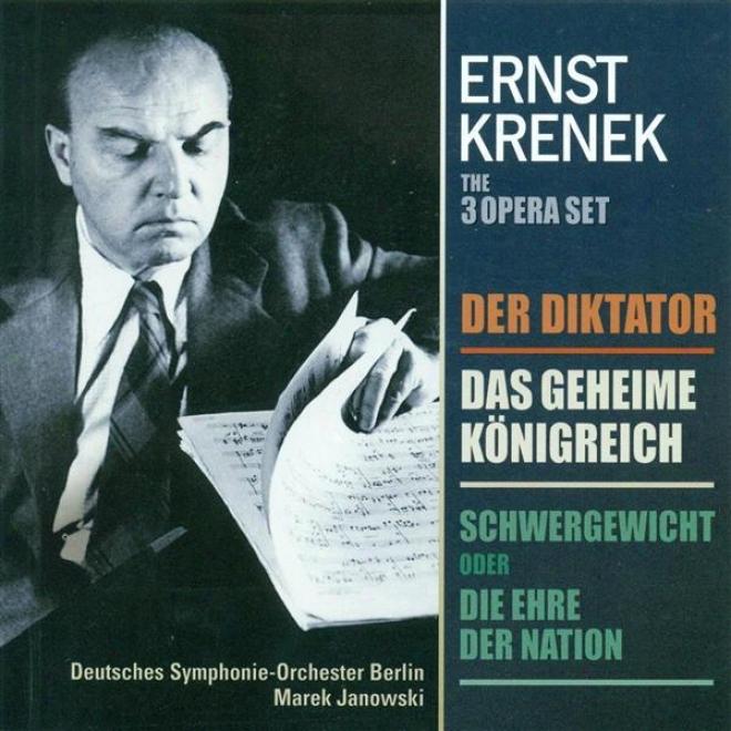Krenek, E.: Diktator (der) / Schwergewicht, Oder Expire Ehre Der State / Das Geheime Konigreich [opera]
