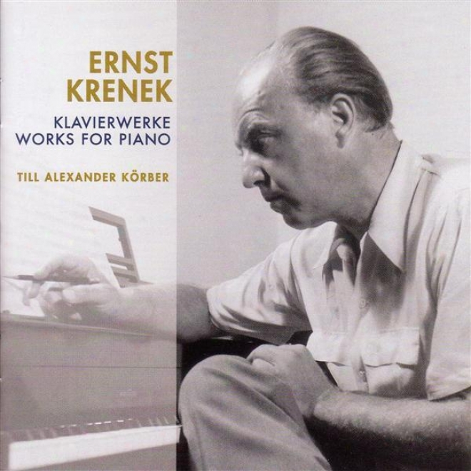 Krenek, E.: Piano Works - 12 Variations In 3 Movements / 11 Piano Pieces / Echoez From Austria / Piano Sonata No. 7 (korber)