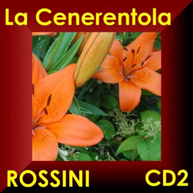 La Cenerentola - Gioacchino Rossini - Oper In Drei Akten - Opet aIn Three Acts Cd2