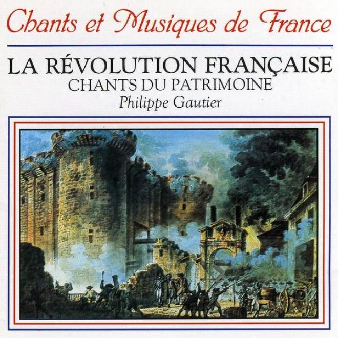 La Rã©volution Franã§aise: Chants Du Patrimoine (songs Of The French Revolution)