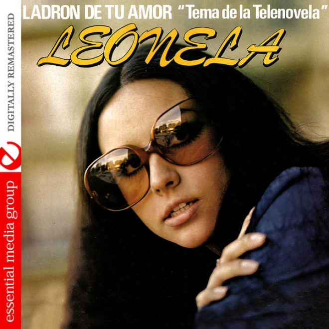 """""""ladron De Amor """"""""tema De La Telenovela"""""""" Leonela Y Otros Exitos Romanticos� (digitally Remastered)"""""""