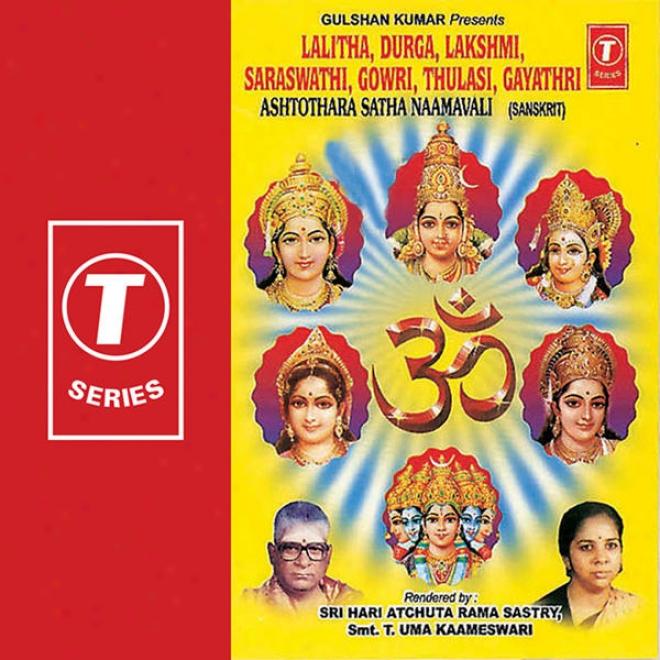 Lalitha, Durga, Lakshmi, Saraswat, Gowri, Tulasi, Gayatri Ashtothra Satha Naamavali