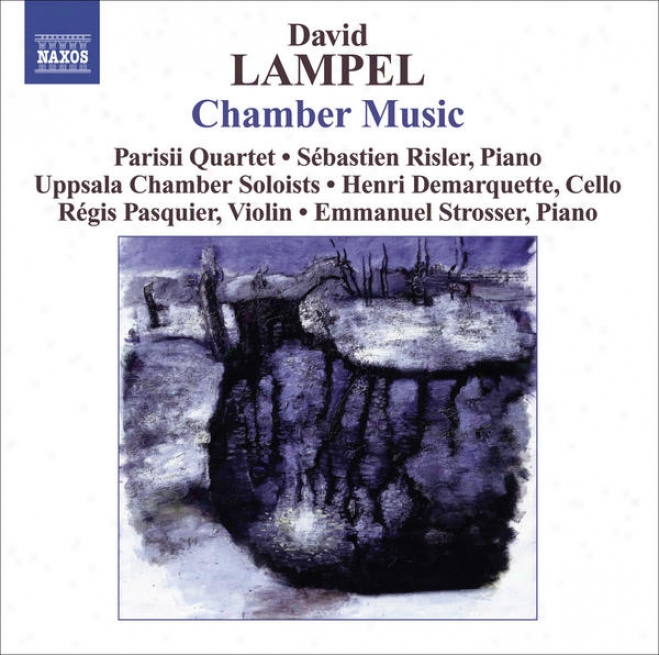 """""""lampel, D.: Chamber Music - String Quartet / String Sextet / Piano Sonata / Violin Sonata / Prelude And Caconne, """"""""homage To Bach"""""""