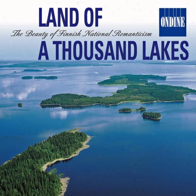 Land Of A Thousand Lakes - The Beauty Of Finnish National Romanticism: Music Of Sibelius / Kaski / Melartin / Merkanto / Jarnnefelt