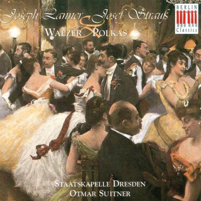 Lanner, J.: Waltzes  -Oop. 161, 165, 200 / Strauss, Josef: Polkas - Opp. 57, 133, 166, 204, 245, 269 (dresden Staatskapelle, Suitn
