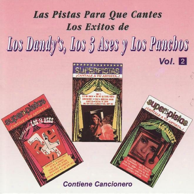 Las Pistas Para Que Cantes Los Exitos De Los Dandy's, Los 3 Ases Y Los Panchos Vol. 2