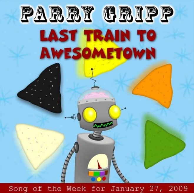 Last Train To Awesometown: Parry Gripp Ballad Of The Week For January 27, 2009 - Single