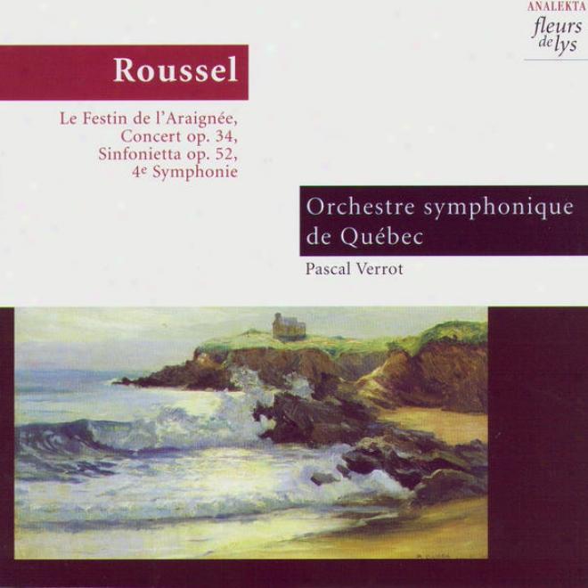 Le Festin De Lâ�™araignã©e, Concert Op.34, Sinfonietta Op.52, 4th Symphony (roussel)