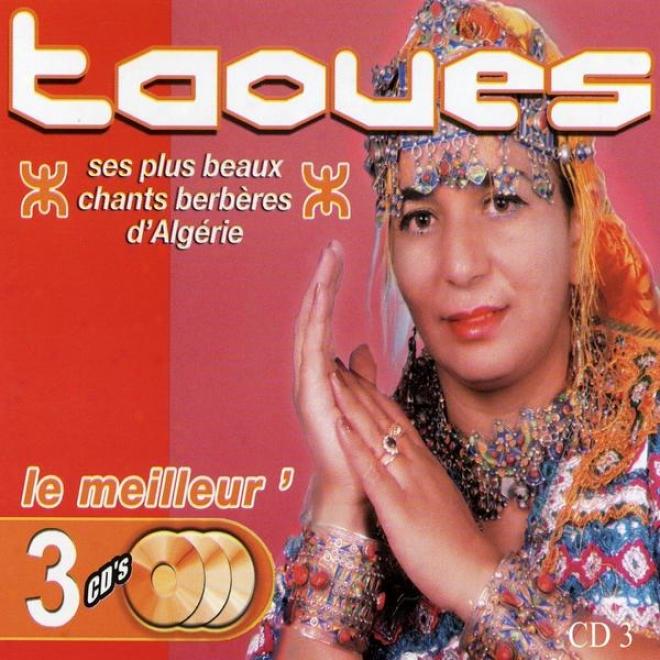 Le Meilleur De Taoues, Ses Plus Beaux Chants Berbã¸res D'algã©rie, Vol 3 Of 3